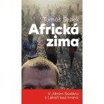 Africká zima. V Jižním Súdánu s Lékaři bez hranic - Tomáš Šebek