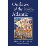 Outlaws of the Atlantic - Rediker Marcus