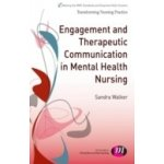 Engagement and Therapeutic Communication in Mental Health Nursing - Walker Sandra