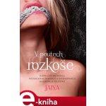 V poutech rozkoše. Jedinečný průvodce světem BDSM, perverze a intenzivních sexuálních prožitků - Jaya e-kniha
