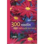 300 rostlin vaší zahradě na míru Martin Haberer