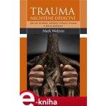 Trauma: nechtěné dědictví. Jak nás formuje zděděné rodinné trauma a jak je překonat - Mark Wolyn