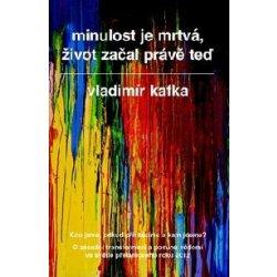 Minulost je mrtvá, život začal právě teď - Kafka Vladimír