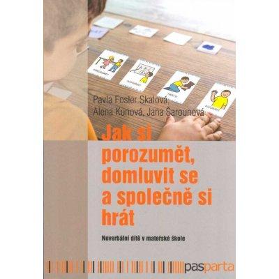 Jak si porozumět, domluvit se a společně si hrát - Neverbální dítě v mateřské škole - Jana Šarounová