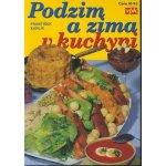 Podzim a zima v kuchyni -- Dobré rady pro domácnost - František Karlík