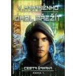 Cesta šamana 1 - Úkol přežít - Mahaněnko Vasilij