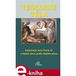 Teologie těla. O lidské lásce podle Božího plánu - Jan Pavel II.