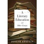 Literary Education and Other Essays - Epstein Joseph