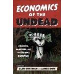 Economics of the Undead - Whitman Glen, Dow James