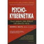 Psychokybernetika - Nový způsob, jak získat od života více - Maltz Maxwell