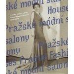 Pražské módní salony / Prague Fashion Houses. 1900–1948 - Eva Uchalová