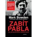 Zabít Pabla - Lov na největšího psance světa - Mark Bowden