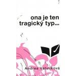 Ona je ten tragický typ - Andrea Vatulíková