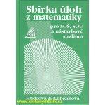Sbírka úloh z matematiky - pro SOŠ, SOU a nástavbové studium - Milada Hudcová, Libuše Kubičíková