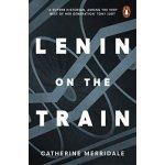 Lenin on the Train Catherine Merridale