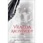 Vražda arcivévody - Sarajevo 1914 a příběh lásky, který změnil svět - King Greg, Woolmansová Sue