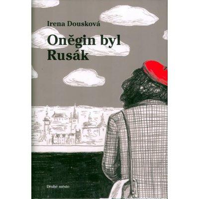 Oněgin byl Rusák - Pokračování bestselleru Hrdý Budžes - Dousková Irena