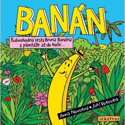 Banán - Podivuhodná cesta Bruna Banána z plantáže až do koše - Novotná Anna