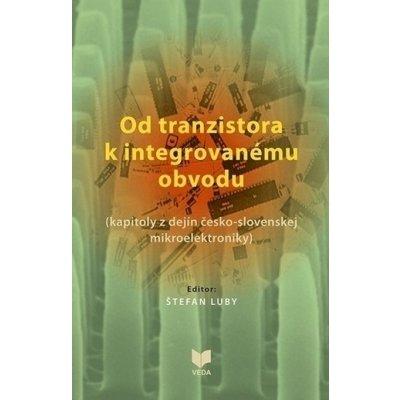 Od tranzistora k integrovanému obvodu - Štefan Luby editor