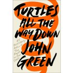 Turtles All the Way Down John Green Hardcover