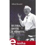 Hudba, smysl a nesmysl. Eseje a přednášky - Alfred Brendel e-kniha