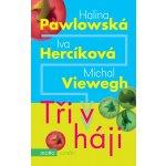 Tři v háji - 3. vyd. - Halina Pawlowská; Michal Viewegh; Iva Hercíková