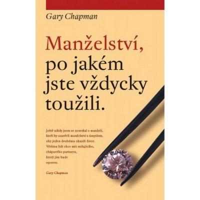 Chapman Gary: MANŽELSTVÍ, PO JAKÉM JSTE VŽDYCKY TOUŽILI.