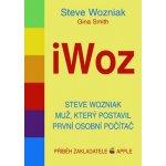 iWoz - Steve Wozniak muž, který postavil první osobní počítač (Wozniak Steve, Smith Gina)