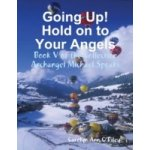 Going Up! Hold on to Your Angels: Book V of the Collection Archangel Michael Speaks - O'Riley Owner-Author Carolyn Ann