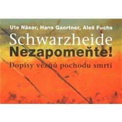 Schwarzheide - Nezapomeňte!. Dopisy vězňů z pochodu smrti - Aleš Fuchs, Ute Näser, Hans Gaertner