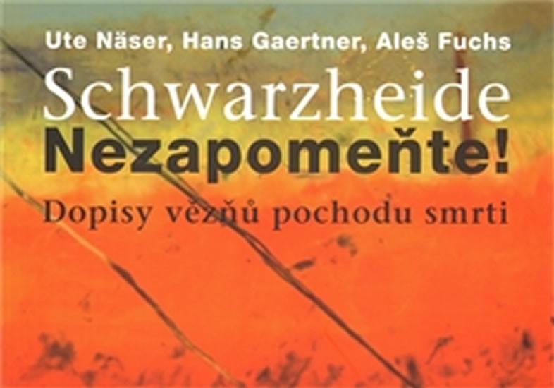 Schwarzheide - Nezapomeňte!. Dopisy vězňů z pochodu smrti - Aleš Fuchs, Ute Näser, Hans Gaertner - 0