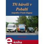 Tři hároši v Pobaltí. Expedice Frank Zappa - Jiří Kostúr e-kniha