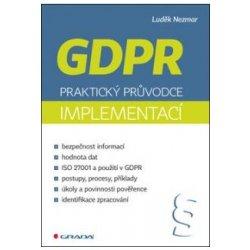 GDPR Praktický průvodce implementací - Luděk Nezmar