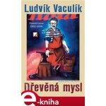 Dřevěná mysl. Výbor z fejetonů z Lidových novin 2002–2008 - Ludvík Vaculík e-kniha