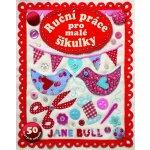 Ruční práce pro malé šikulky - Jane Bull