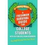 Freshman Survival Guide for College Students with Autism Spectrum Disorders - Moss Haley, Moreno Susan J.