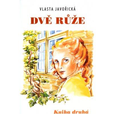 Dvě růže -- Kniha druhá Vlasta Javořická, Irena Šmalcová