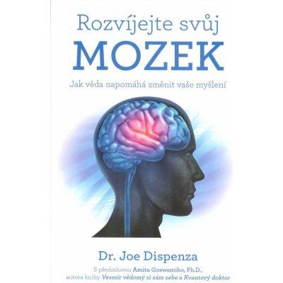 Rozvíjejte svůj mozek - Jak věda napomáhá změnit vaše myšlení - Joe Dispenza