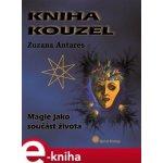 Kniha kouzel. Magie jako součást života - Zuzana Antares