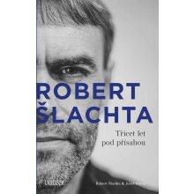 Robert Šlachta - Třicet let pod přísahou - Josef Klíma, Robert Šlachta