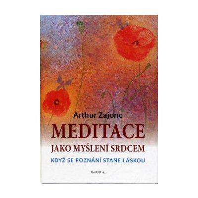 Zajonc Arthur: Meditace jako myšlení srdcem (dnešní doba je jiná: ti, kdo touží po kontemplativním životě, musejí současně žít aktivním životem a nechrání je zdi kláštera ( 239 str. V5) (vydání Fabula