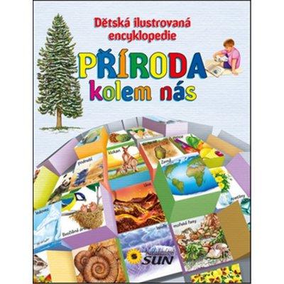 Příroda kolem nás - Dětská ilustrovaná encyklopedie