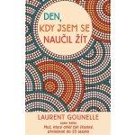 Den, kdy jsem se naučil žít - Laurent Gounelle