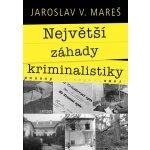 Největší záhady kriminalistiky – Vraždy - Mareš Jaroslav