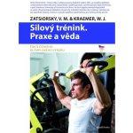 Silový trénink Praxe a věda - V. M. Zatsiorski, W. J. Kraemer