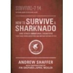 How to Survive a Sharknado and Other Unnatural Disasters - Shaffer Andrew