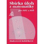 SBÍRKA ÚLOH Z MATEMATIKY PRO SOU A SOŠ - Milada Hudcová; Libuše Kubičíková