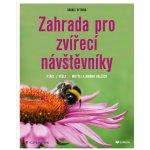 Zahrada pro zvířecí návštěvníky. ptáci, včely, motýli a mnoho dalších - Oftring Bärbel - Grada