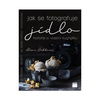 Jak se fotografuje jídlo - Alena Hrbková