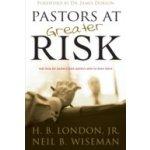 Pastors at Greater Risk - Jr. H. B. London, Wiseman Neil B., Dobson Dr. James C.